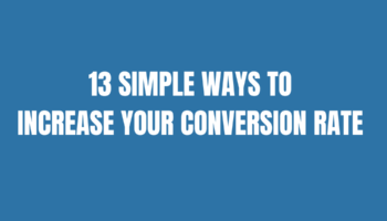 13 SIMPLE WAYS TO INCREASE YOUR CONVERSION RATE