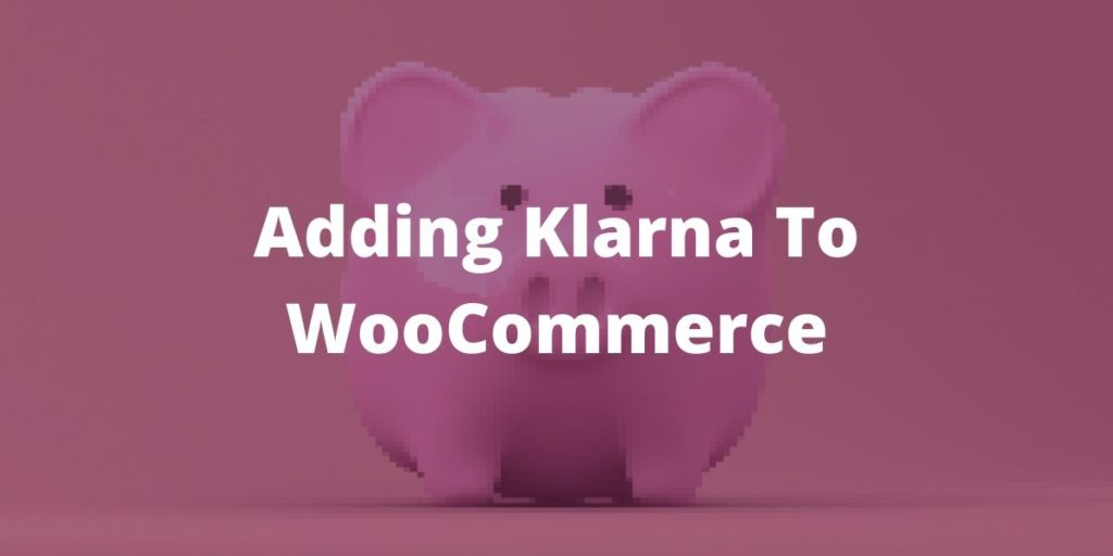 How To Add Klarna To WooCommerce
