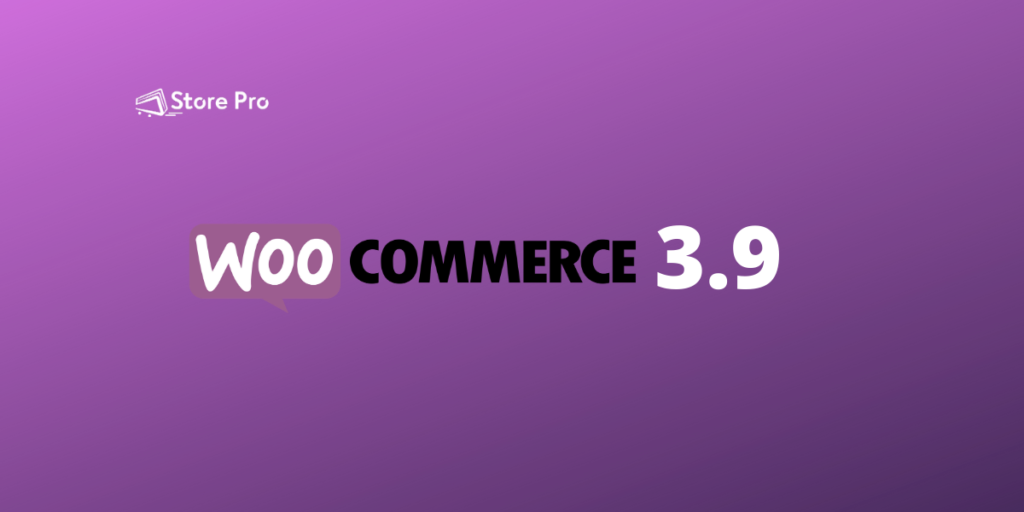 WooCommerce 3.9 Overview (Features and Requirements)