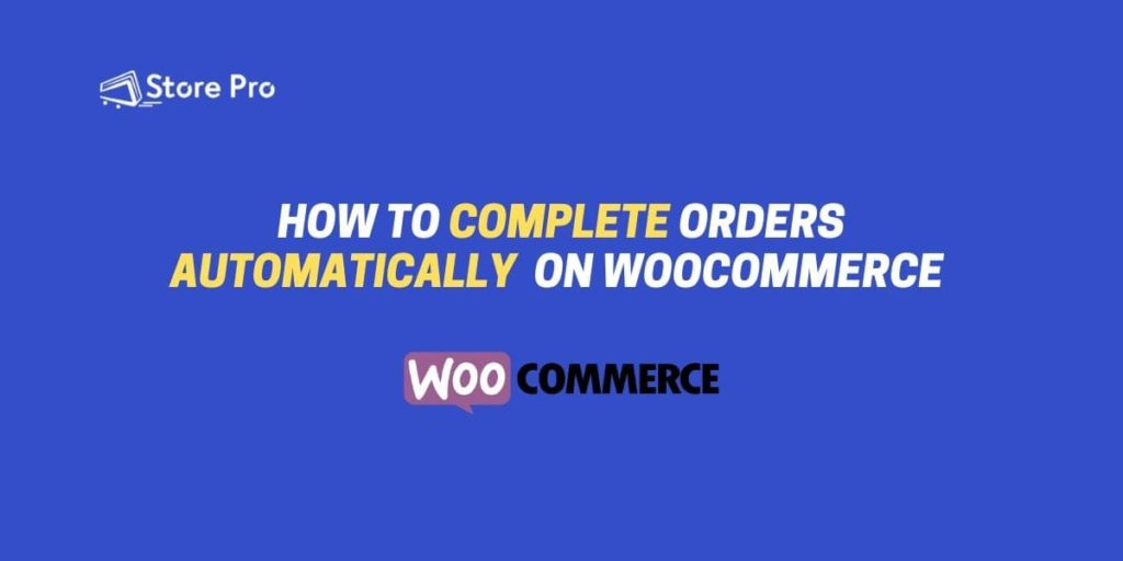How to Complete Orders Automatically on WooCommerce