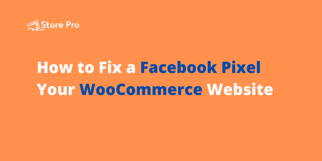 How to Add A Facebook Pixel to Your WooCommerce Website