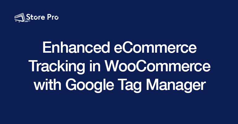 Enhanced eCommerce Tracking on WooCommerce with Google Tag Manager
