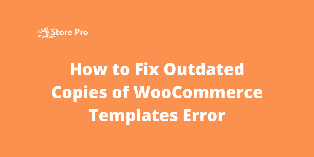 How to Fix Outdated Copies of WooCommerce Templates Error