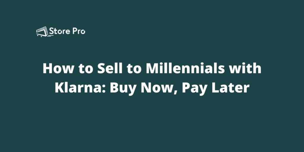 How to Sell to Millennials with Klarna: Buy Now, Pay Later