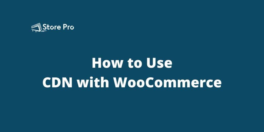 How to Use CDN with WooCommerce