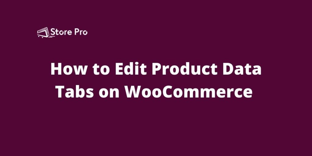 How to Edit Product Data Tabs on the WooCommerce Single Product Page
