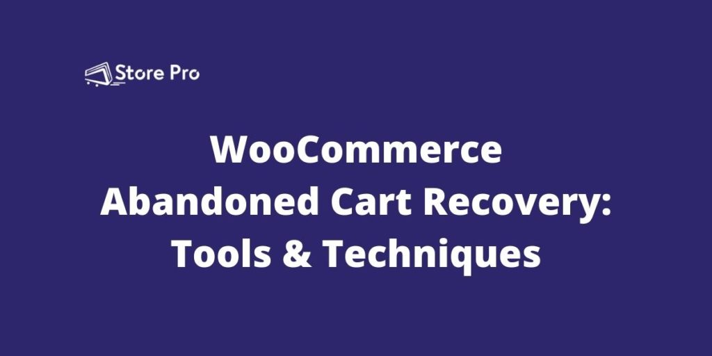 WooCommerce Abandoned Cart Recovery Tools & Techniques