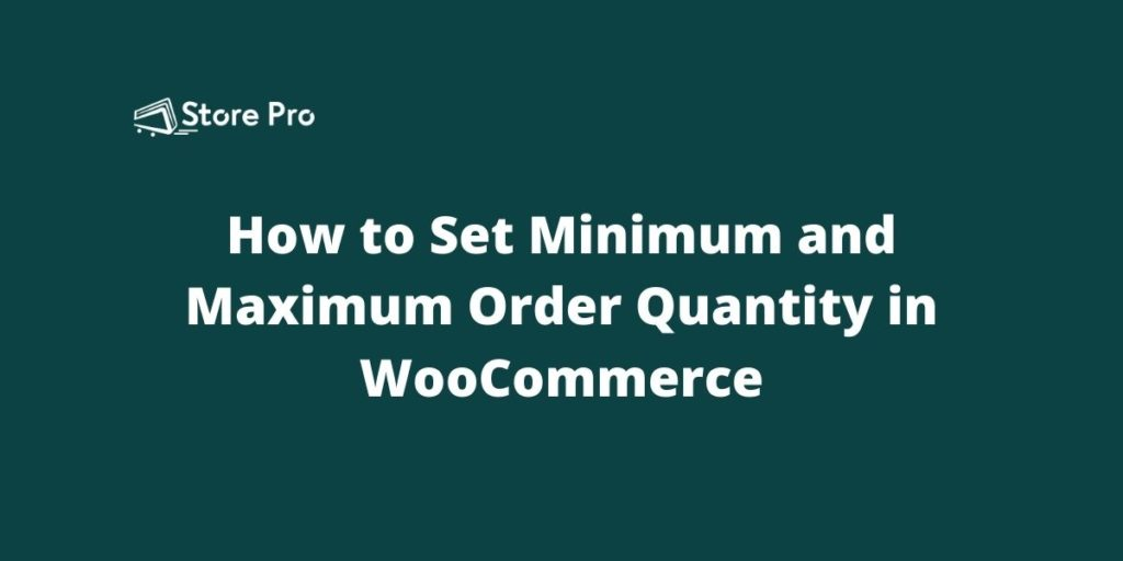 How to Set Minimum and Maximum  Order Quantity in WooCommerce
