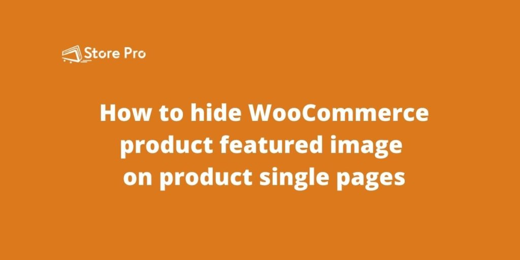 How to remove WooCommerce product featured image on product single pages
