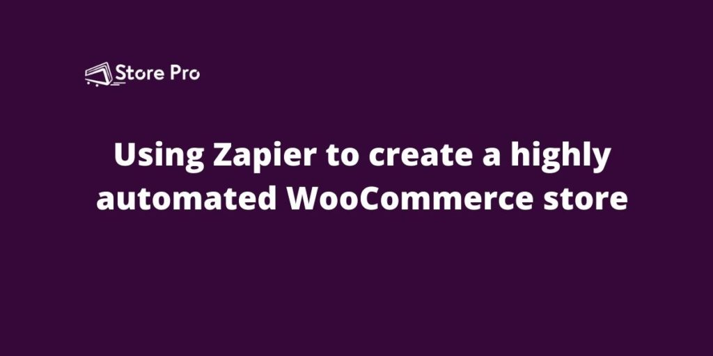 Using Zapier to create a highly automated WooCommerce store