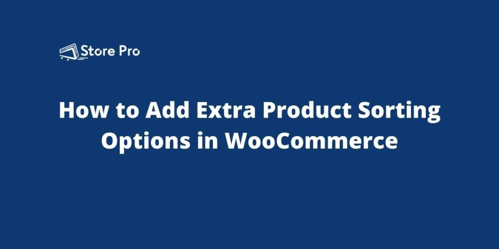 How to Add Extra Product Sorting Options in WooCommerce
