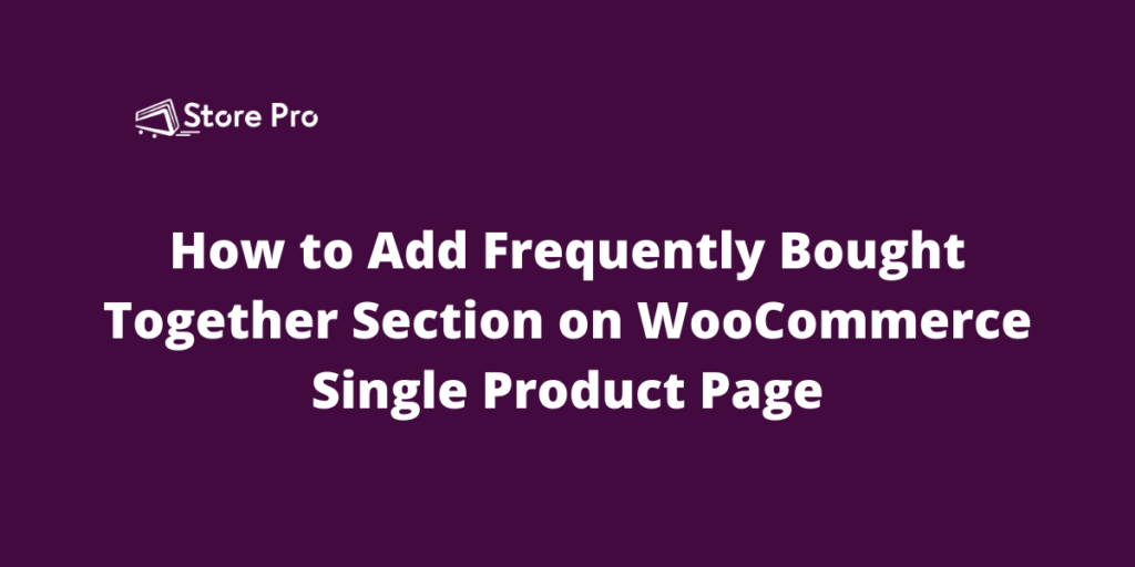 How to Add Frequently Bought Together Section on WooCommerce Single Product Page