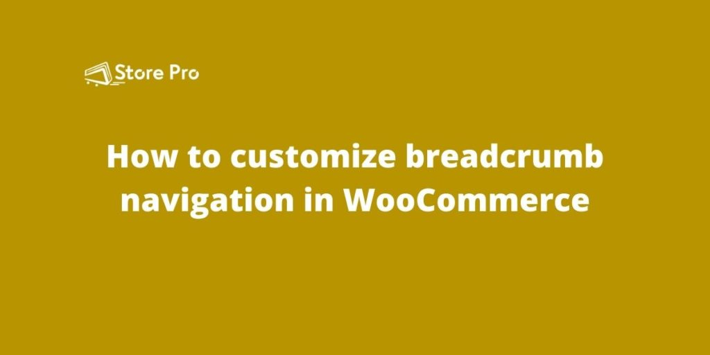 How to customize breadcrumb navigation in WooCommerce