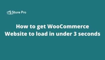 How to get WooCommerce Website to load in under 3 seconds