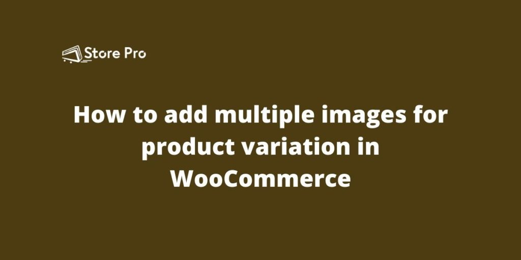 How to add multiple images for product variation in WooCommerce