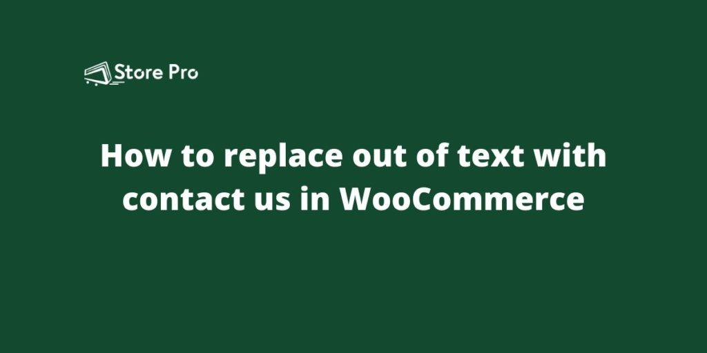 How to replace out of text with contact us in WooCommerce