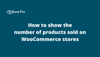 How to show the number of products sold on WooCommerce stores