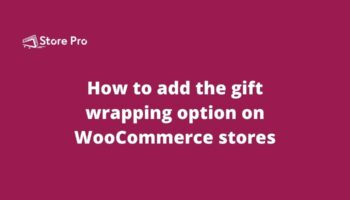 How to add the gift wrapping option on WooCommerce stores